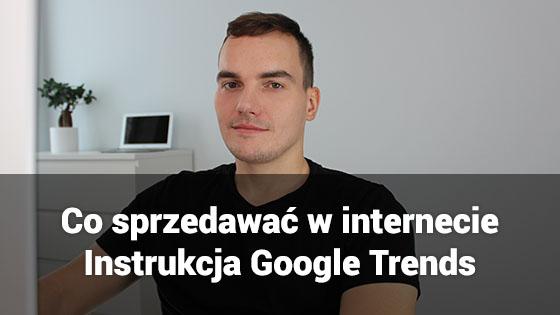 co sprzedawaćw internecie instrukcja google trends