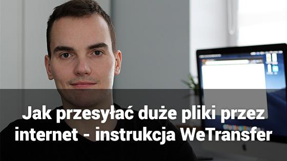 Jak przesyłać duże pliki przez internet - instrukcja WeTransfer - www