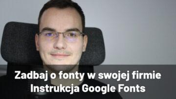 zadbaj o fonty w swojej firmie instrukcja google fonts